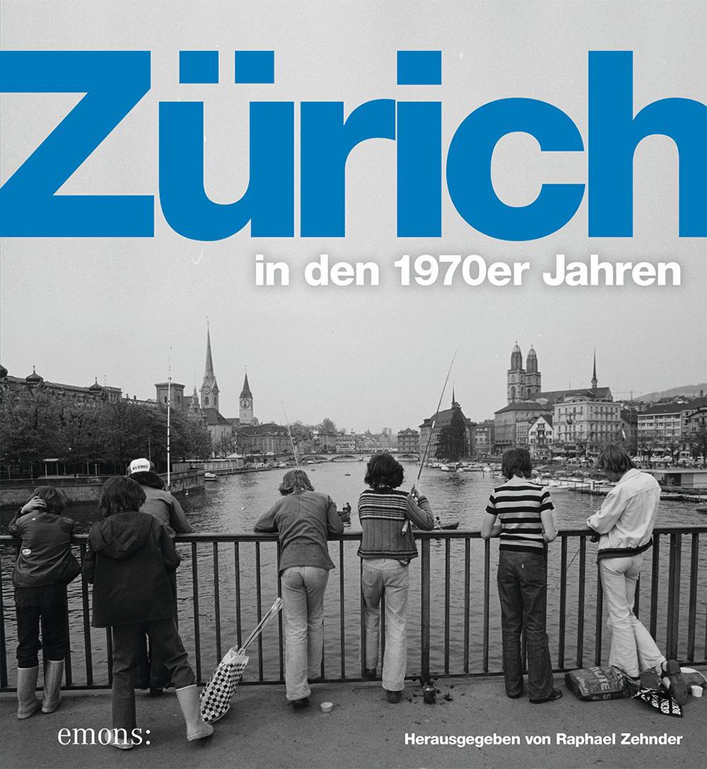«Zürich in den 1970er Jahren», Raphael Zehnder, Köln, 2020, Signatur: 2020 C 10950