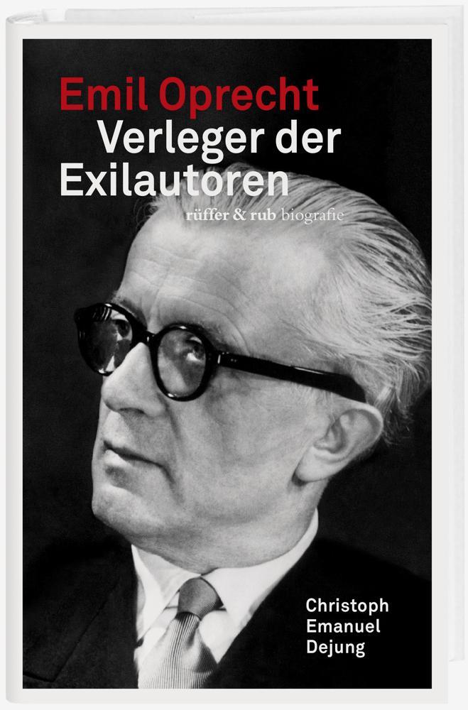 «Emil Oprecht – Verleger der Exilautoren», Ch. E. Dejung, Zürich 2020, Signatur: 2020 A 14416