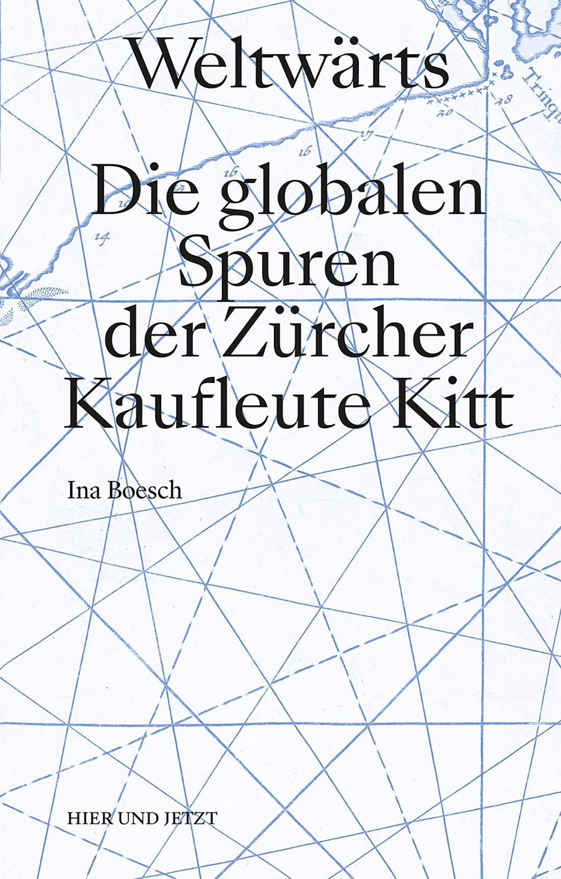 «Weltwärts. Die globalen Spuren der Zürcher Kaufleute Kitt» von Ina Boesch