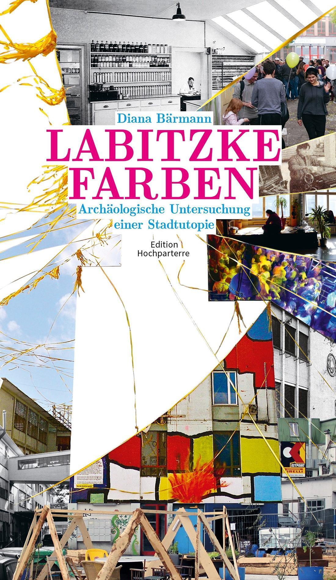 «Labitzke Farben: archäologische Untersuchung einer Stadtutopie» von Diana Bärmann
