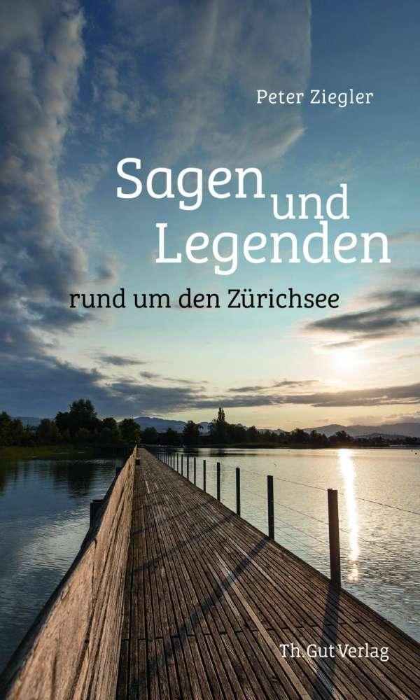 «Sagen und Legenden rund um den Zürichsee» von Peter Ziegler, Zürich 2018, Signatur: 2018 A 49312