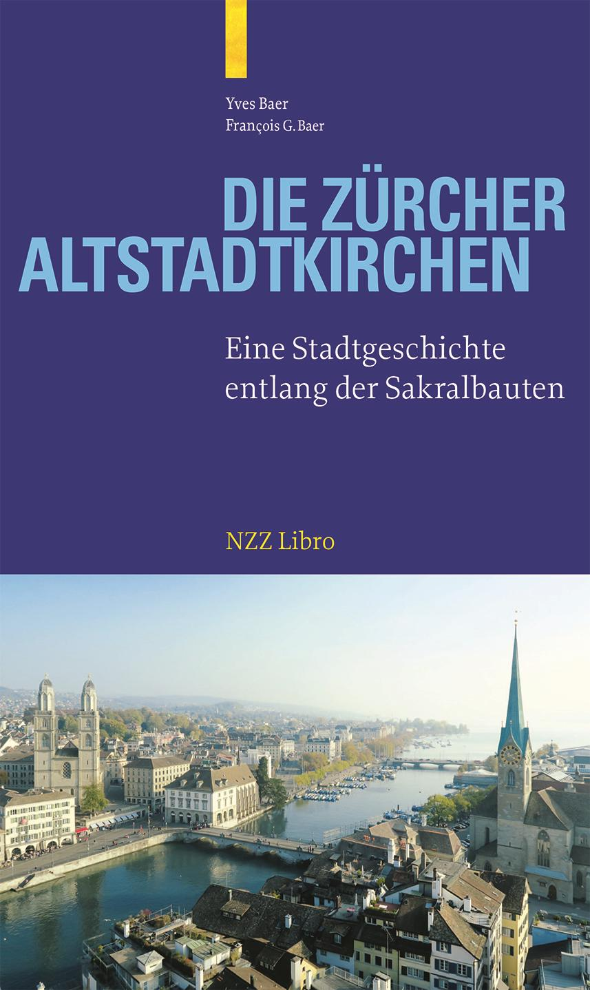 «Die Zürcher Altstadtkirchen», Yves und François G. Baer, Basel 2019, Signatur: 2019 B 12043
