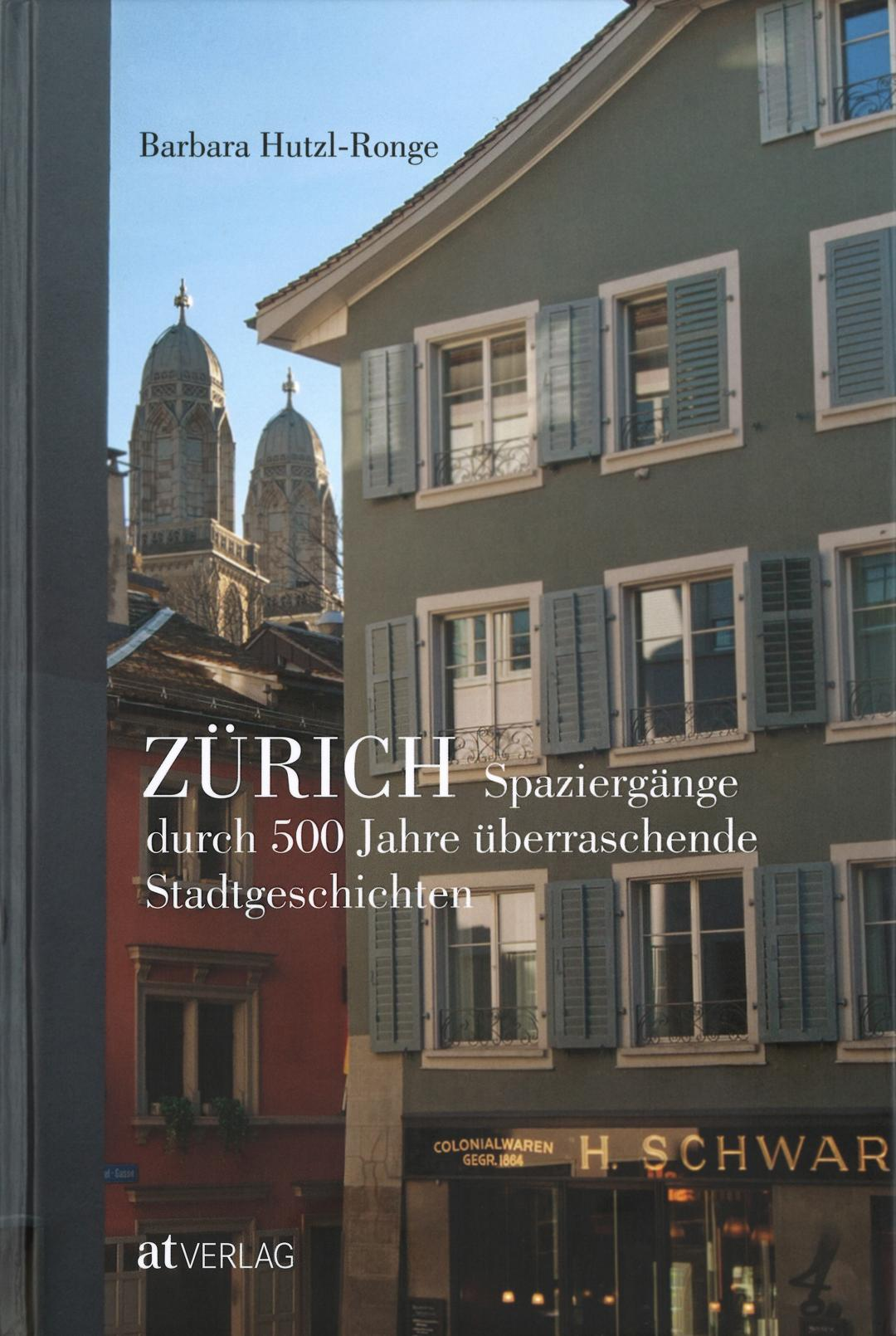 «Zürich – Spaziergänge durch 500 Jahre überraschende Stadtgeschichten», Barbara Hutzl-Ronge, Zürich 2019, Signatur: 2019 A 36465